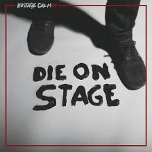 Hostage_Calm_Die_On_Stage